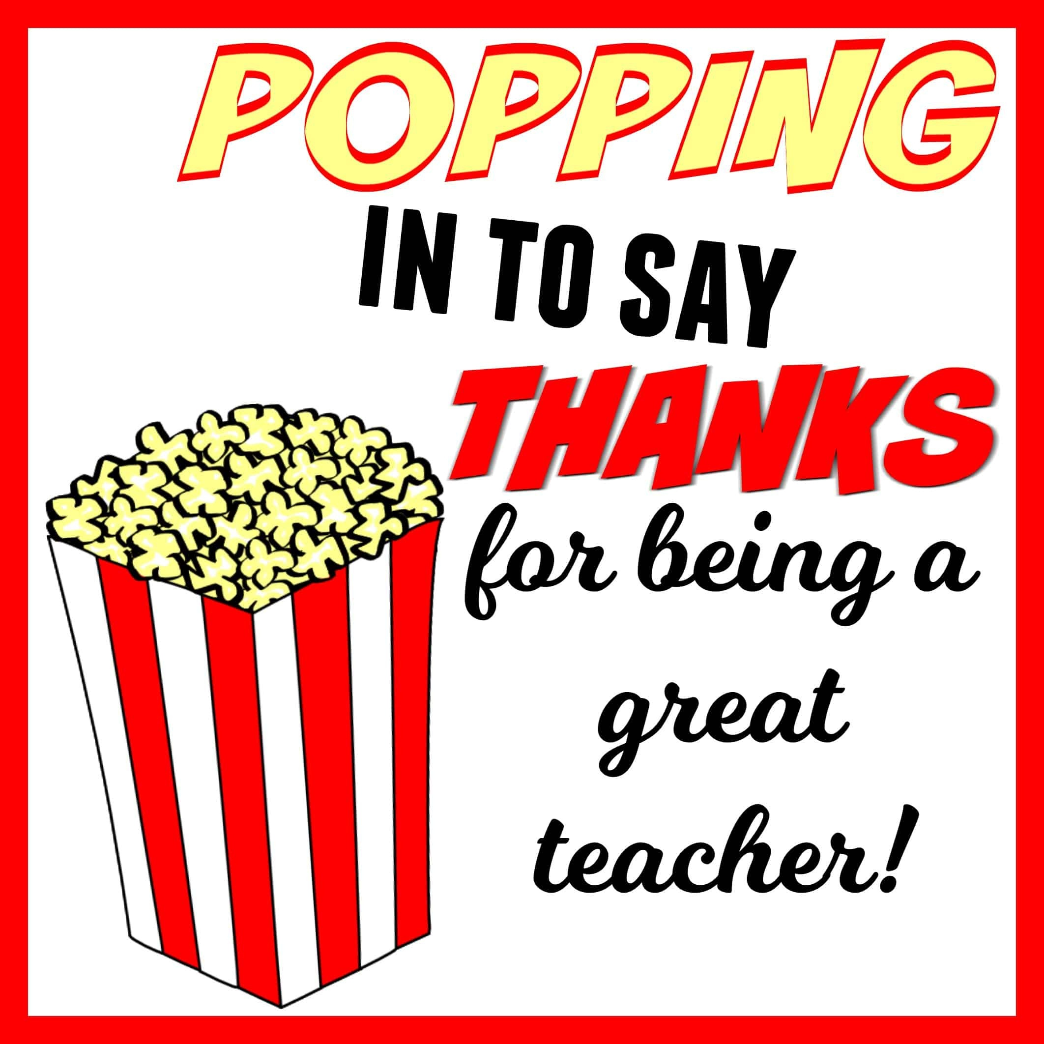 Popping In To Say Thanks | Popcorn Themed Teacher Gift + Free - Free Popcorn Teacher Appreciation Printable